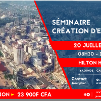 SÉMINAIRE CRÉATION D'ENTREPRISE 20 JUILLET 2019 HILTON HÔTEL 08H30 - 19H30 YAOUNDÉ    -  🇨🇲 CAMEROUN